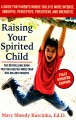 Raising your spirited child : a guide for parents whose child is more intense, sensitive, perceptive, persistent, and energetic