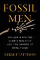 Fossil men : the quest for the oldest skeleton and the origins of humankind