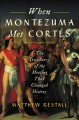 When Montezuma met Cortés : the true story of the meeting that changed history