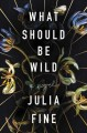 What should be wild : a novel
