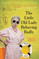 The little old lady behaving badly : a novel