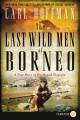 The last wild men of Borneo : a true story of death and treasure
