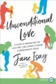 Unconditional love [text (large print)] : a guide to navigating the joys and challenges of being a grandparent today