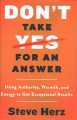 Don't take yes for an answer : using authority, warmth, and energy to get exceptional results