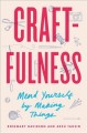 Craftfulness : mend yourself by making things