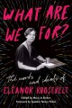 What are we for? : the words and ideals of Eleanor Roosevelt