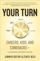 Your turn : careers, kids, and comebacks--a working mother's guide