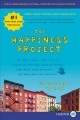 The happiness project [text (large print)] : or, why I spent a year trying to sing in the morning, clean my closets, fight right, read Aristotle, and generally have more fun