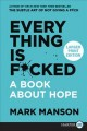 Everything is f*cked [text (large print)] : a book about hope