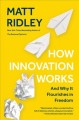 How innovation works : and why it flourishes in freedom