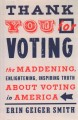 Thank you for voting : the maddening, enlightening, inspiring truth about voting in America
