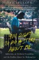 You ought to do a story about me: addiction, an unlikely friendship, and the endless quest for redemption