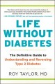 Life without diabetes : the definitive guide to understanding and reversing type 2 diabetes