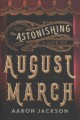 The astonishing life of August March : a novel