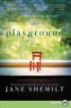 The playground [text (large print)] : a novel