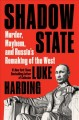 Shadow state : murder, mayhem and Russia's remaking of the West