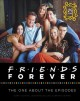 Friends forever : the one about the episodes