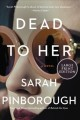 Dead to her [text (large print)] : a novel