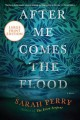 After me comes the flood [text (large print)] : a novel