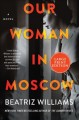 Our woman in Moscow : a novel [large print]