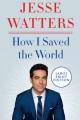 How I saved the world [large print]