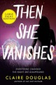 Then she vanishes [text (large print)] : a novel