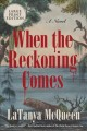 When the reckoning comes [text (large print)] : a novel