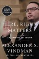 Here, right matters : an American story [large print]