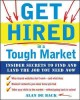 Get hired in a tough market : insider secrets to find and land the job you need now