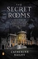 The secret rooms : a true story of a haunted castle, a plotting duchess, and a family secret