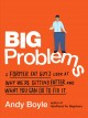Big problems : a former fat guy's look at why we're getting fatter and what you can do to fix it