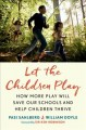 Let the children play : how more play will save our schools and help children thrive