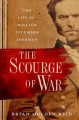 The scourge of war : the life of William Tecumseh Sherman