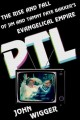PTL : the rise and fall of Jim and Tammy Faye Bakker's evangelical empire