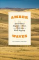 Amber waves : the extraordinary biography of wheat, from wild grass to world megacrop