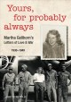 Yours, for probably always : Martha Gellhorn's letters of love & war, 1930-1949