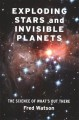 Exploding stars and invisible planets : the science of what's out there