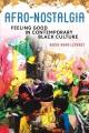 Afro-Nostalgia : feeling good in contemporary black culture