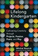 Lifelong kindergarten : cultivating creativity through projects, passion, peers, and play