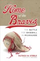 Home of the Braves : the battle for baseball in Milwaukee