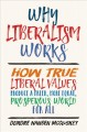 Why liberalism works : how true liberal values produce a freer, more equal, prosperous world for all