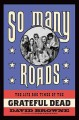 So many roads : the life and times of the Grateful Dead