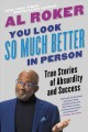 You look so much better in person [text (large print)] : true stories of absurdity and success