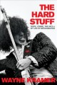 The hard stuff : dope, crime, the MC5 & my life of impossibilities