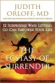 The ecstasy of surrender : 12 surprising ways letting go can empower your life