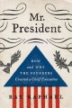 Mr. President : how and why the founders created a chief executive