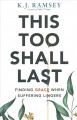 This too shall last : finding grace when suffering lingers