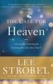 The case for heaven : a journalist investigates evidence for life after death