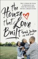 The house that love built : why I opened my door to immigrants and how we found hope beyond a broken system