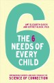 The 6 needs of every child : empowering parents and kids through the science of connection